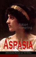 Robert Hamerling: Aspasia (Historischer Roman aus Alt-Hellas)