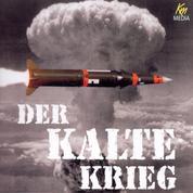 Der kalte Krieg - Die Welt am Abgrund