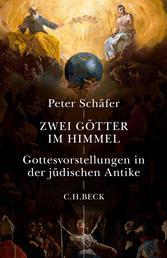 Zwei Götter im Himmel - Gottesvorstellungen in der jüdischen Antike