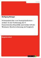 Wolfgang Metzger: Notstandsrechte von Staatspräsidenten - Artikel 16 der Verfassung der V. Französischen Republik und Artikel 48 der Weimarer Reichsverfassung im Vergleich