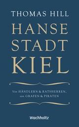 Hansestadt Kiel - Von Händlern & Ratsherren, von Grafen & Piraten