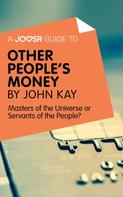 : A Joosr Guide to... Other People's Money by John Kay
