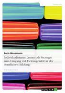 Boris Wesemann: Individualisiertes Lernen als Strategie zum Umgang mit Heterogenität in der beruflichen Bildung