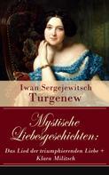 Iwan Sergejewitsch Turgenew: Mystische Liebesgeschichten: Das Lied der triumphierenden Liebe + Klara Militsch