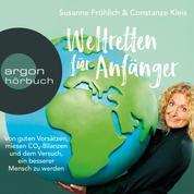 Weltretten für Anfänger - Von guten Vorsätzen, miesen CO2-Bilanzen und dem Versuch, ein besserer Mensch zu werden (Gekürzte Lesung)