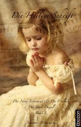 Die Heilige Schrift - Das Neue Testament & Die Psalmen - Das Buch Daniel - Band 1.