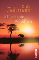 Kuki Gallmann: Ich träumte von Afrika ★★★★