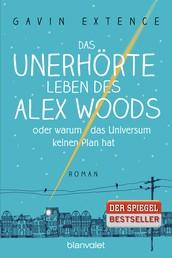 Das unerhörte Leben des Alex Woods oder warum das Universum keinen Plan hat - Roman