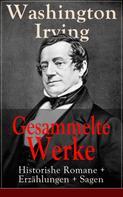 Washington Irving: Gesammelte Werke: Historishe Romane + Erzählungen + Sagen ★★★★