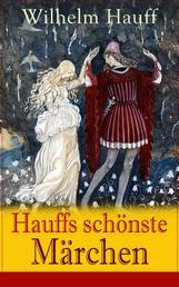 Hauffs schönste Märchen - Der kleine Muck, Das kalte Herz, Der Zwerg Nase, Kalif Storch, Das Wirtshaus im Spessart und viel mehr