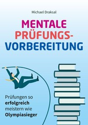 Mentale Prüfungsvorbereitung - Prüfungen so erfolgreich meistern wie Olympiasieger