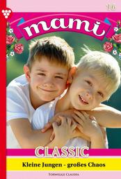 Mami Classic 16 – Familienroman - Kleine Jungen - großes Chaos