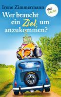 Irene Zimmermann: Wer braucht ein Ziel, um anzukommen?