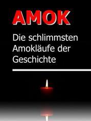 AMOK - Die schrecklichsten Amokläufe der Geschichte - True Crime - Das Grauen lauert im Alltag
