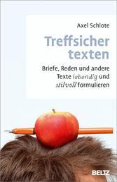 Treffsicher texten - Briefe, Reden und andere Texte lebendig und stilvoll formulieren
