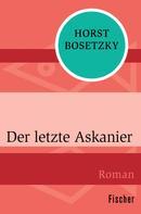 Horst Bosetzky: Der letzte Askanier ★★★★