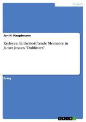 """Re-Joyce. Einheitsstiftende Momente in James Joyces """"Dubliners"""""""