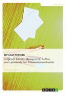 Christian Holfelder: Corporate Identity Management. Aufbau einer ganzheitlichen Unternehmensidentität
