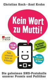 Kein Wort zu Mutti! - Die geheimen SMS-Protokolle unserer Promis und Politiker