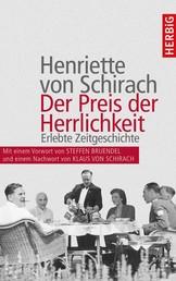 Der Preis der Herrlichkeit - Erlebte Zeitgeschichte. Erweiterte Neuauflage mit einer Einführung von Steffen Bruendel und einem Nachwort von Klaus von Schirach