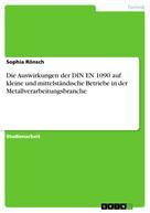 Sophia Rönsch: Die Auswirkungen der DIN EN 1090 auf kleine und mittelständische Betriebe in der Metallverarbeitungsbranche