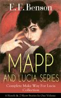 E. F. Benson: MAPP AND LUCIA SERIES – Complete Make Way For Lucia Collection: 6 Novels & 2 Short Stories In One Volume