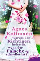 Agnes Kottmann: Warum den Richtigen heiraten, wenn der Falsche schneller ist? ★★★