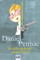 Daniel Pennac: Vorübergehend unsterblich