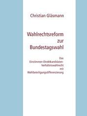 Wahlrechtsreform zur Bundestagswahl - Das Einstimmen-Direktkandidaten-Verhältniswahlrecht mit Wahlbeteiligungsdifferenzierung