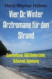 Vier Dr. Winter Arztromane für den Strand - Sammelband: 653 Seiten Liebe, Schicksal, Spannung