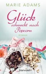 Glück schmeckt nach Popcorn - Roman
