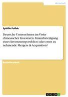 Sybille Pollak: Deutsche Unternehmen im Visier chinesischer Investoren. Finanzbeteiligung eines Investmentportfolios oder ernst zu nehmende Mergers & Acquisition?