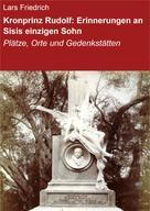 Lars Friedrich: Kronprinz Rudolf: Erinnerungen an Sisis einzigen Sohn ★★★