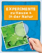 Sixta Görtz: Experimente zu Hause & in der Natur - über 50 spannende Versuche ★★★