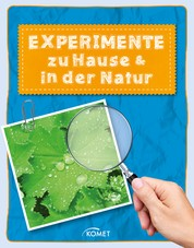 Experimente zu Hause & in der Natur - über 50 spannende Versuche - Erleben, entdecken, spielen