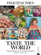 Felicitas Then: Taste the World