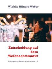 Entscheidung auf dem Weihnachtsmarkt - Schicksalstage, die dein Leben verändern II