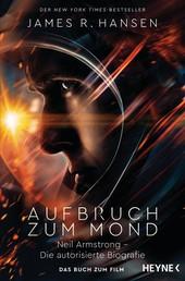 Aufbruch zum Mond - Neil Armstrong – Die autorisierte Biografie - Das Buch zum Film - Jetzt im Kino