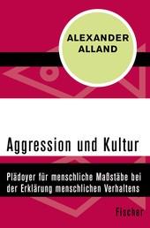 Aggression und Kultur - Plädoyer für menschliche Maßstäbe bei der Erklärung menschlichen Verhaltens