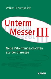 Unterm Messer III - Neue Patientengeschichten aus der Chirurgie