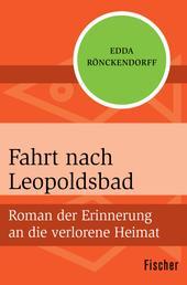 Fahrt nach Leopoldsbad - Roman der Erinnerung an die verlorene Heimat