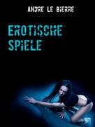 Andre Le Bierre: Erotische Spiele