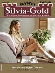 Silvia-Gold 129 - Liebesroman - Erwacht aus süßen Träumen