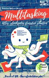 Multitasking! Alles gleichzeitig stressfrei schaffen - Disziplin lernen, emotionale Intelligenz & Resilienz trainieren, effizienter Arbeiten im Projektmanagement, Ziele erreichen
