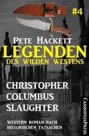Pete Hackett: Legenden des Wilden Westens 4: Christopher Columbus Slaughter