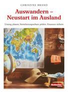 Christine Brand: Auswandern - Neustart im Ausland