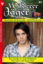 Wilderer und Jäger 7 – Heimatroman - Da wurde er zum Wilderer – Der Senn vom Hafnerhof