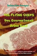 Sebastian Kemper: THE FLYING CHEFS Das Gourmetmenü Prime Beef - 6 Gang Gourmet Menü