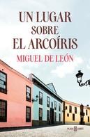 Miguel de León: Un lugar sobre el arcoíris