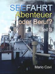 Seefahrt - Abenteuer oder Beruf? - Teil 3 - Von Traumtrips, Rattendampfern, wilder Lebenslust und schmerzvollem Abschiednehmen . . .